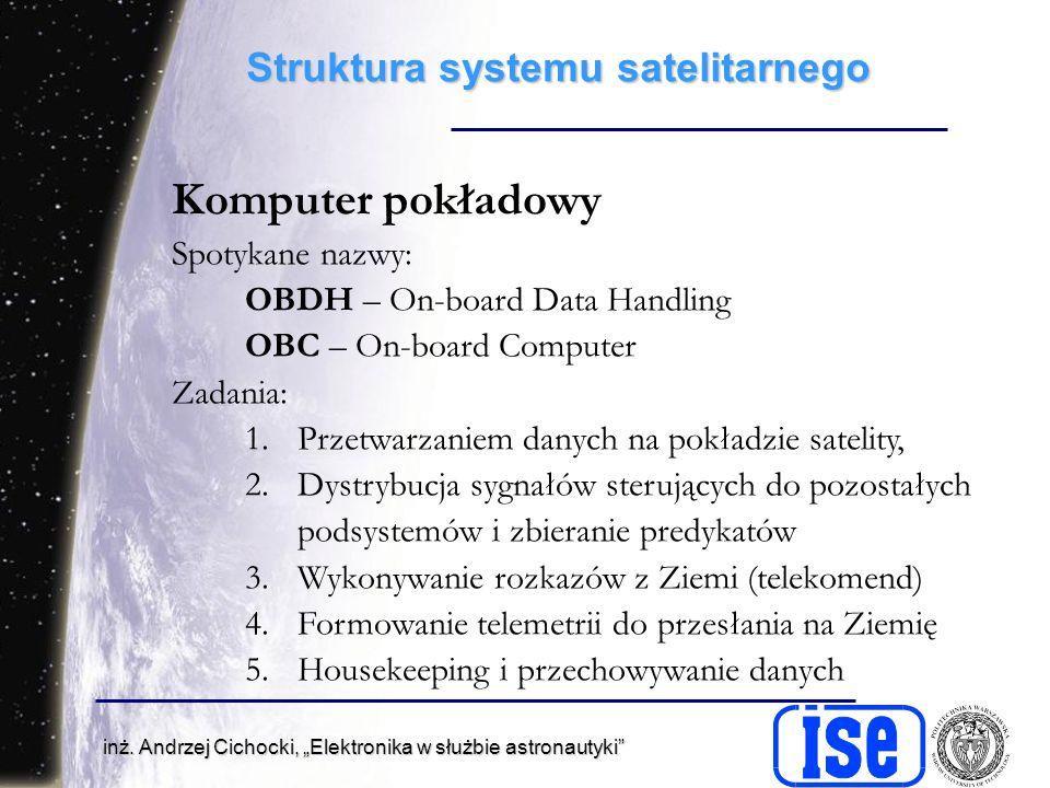 inż. Andrzej Cichocki, Elektronika w służbie astronautyki Struktura systemu satelitarnego Komputer pokładowy Spotykane nazwy: OBDH – On-board Data Han