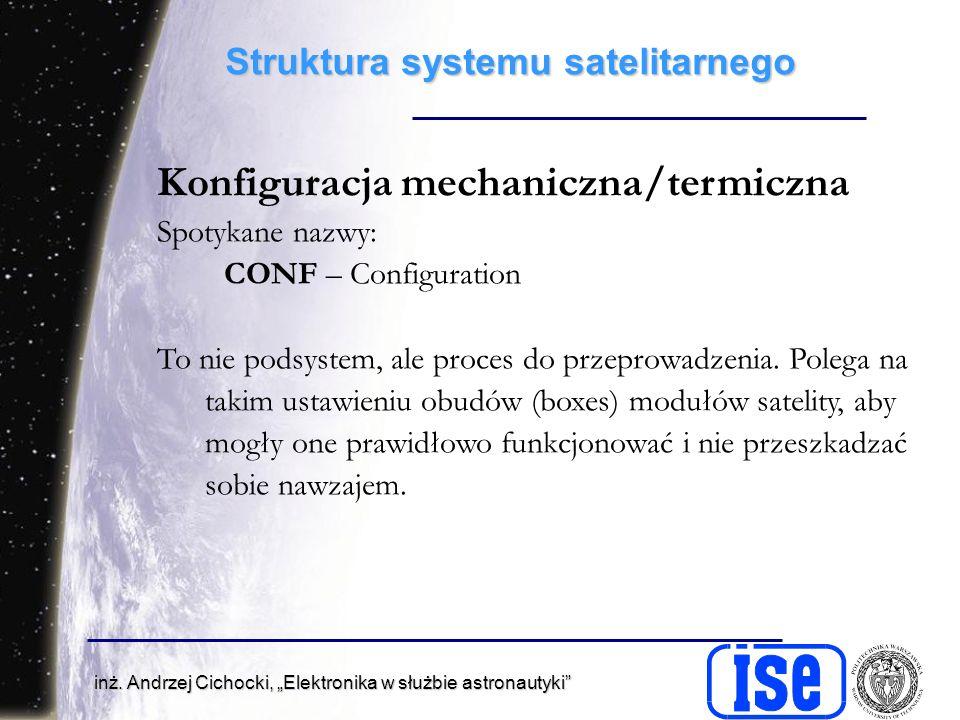 inż. Andrzej Cichocki, Elektronika w służbie astronautyki Struktura systemu satelitarnego Konfiguracja mechaniczna/termiczna Spotykane nazwy: CONF – C