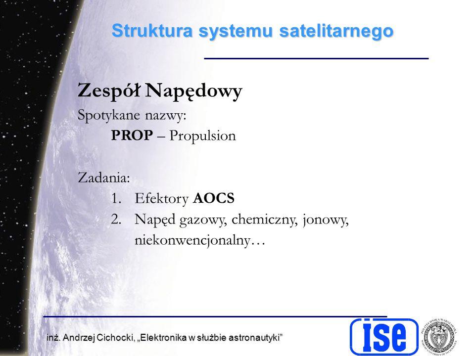 inż. Andrzej Cichocki, Elektronika w służbie astronautyki Struktura systemu satelitarnego Zespół Napędowy Spotykane nazwy: PROP – Propulsion Zadania: