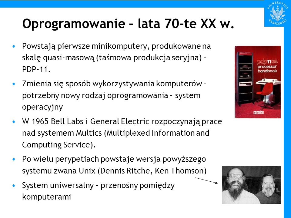 Oprogramowanie – lata 70-te XX w. Powstają pierwsze minikomputery, produkowane na skalę quasi-masową (taśmowa produkcja seryjna) – PDP-11. Zmienia się