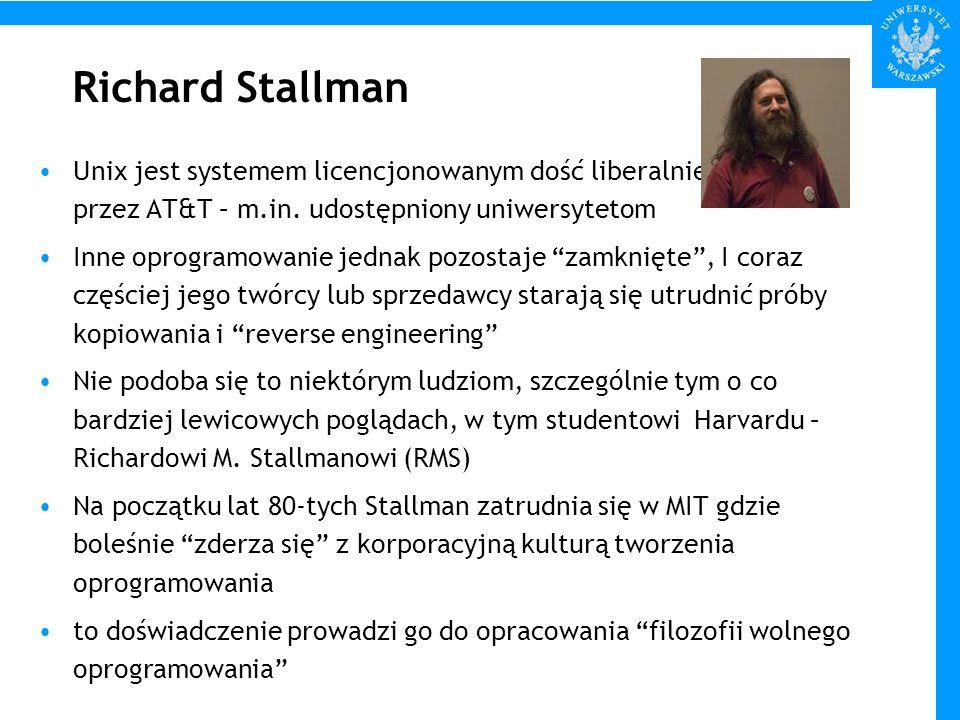 Richard Stallman Unix jest systemem licencjonowanym dość liberalnie przez AT&T – m.in. udostępniony uniwersytetom Inne oprogramowanie jednak pozostaje