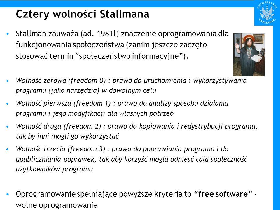 Cztery wolności Stallmana Stallman zauważa (ad. 1981!) znaczenie oprogramowania dla funkcjonowania społeczeństwa (zanim jeszcze zaczęto stosować termi