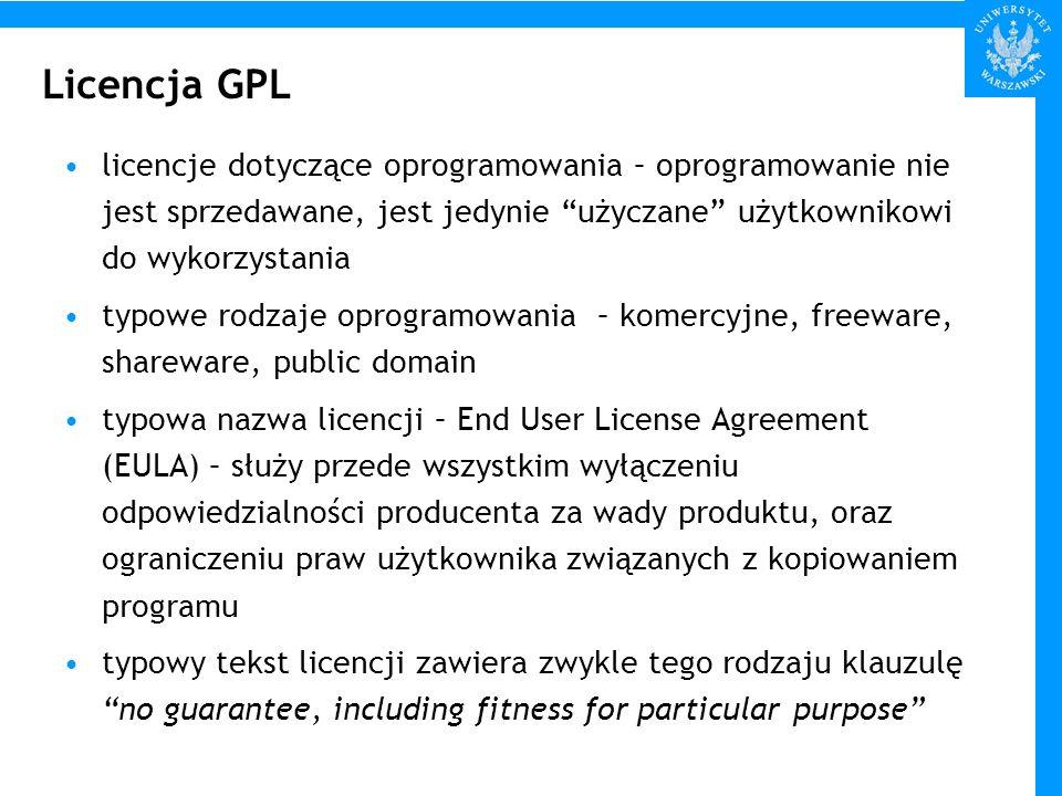 Licencja GPL GPL – General Public License ma nieco odmienny cel zawiera klauzule dotycząca wyłączenia odpowiedzialności twórcy przede wszystkim służy zapewnieniu czterech wolności Stallmana w odniesieniu do programu uniemożliwia także rabunkowe wykorzystanie objętego nią programu, poprzez inkorporację w innym programie program objęty GPL musi zawsze być dystrybuowany wraz z kodem źródłowym nie musi być dostępny za darmo nie może być wykorzystany jako część programu, nie będącego wolnym oprogramowaniem