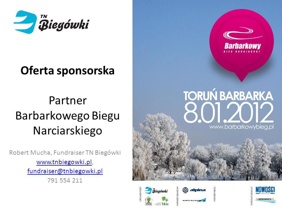 Robert Mucha, Fundraiser TN Biegówki www.tnbiegowki.plwww.tnbiegowki.pl, fundraiser@tnbiegowki.pl 791 554 211 www.barbarkowybieg.pl Oferta sponsorska