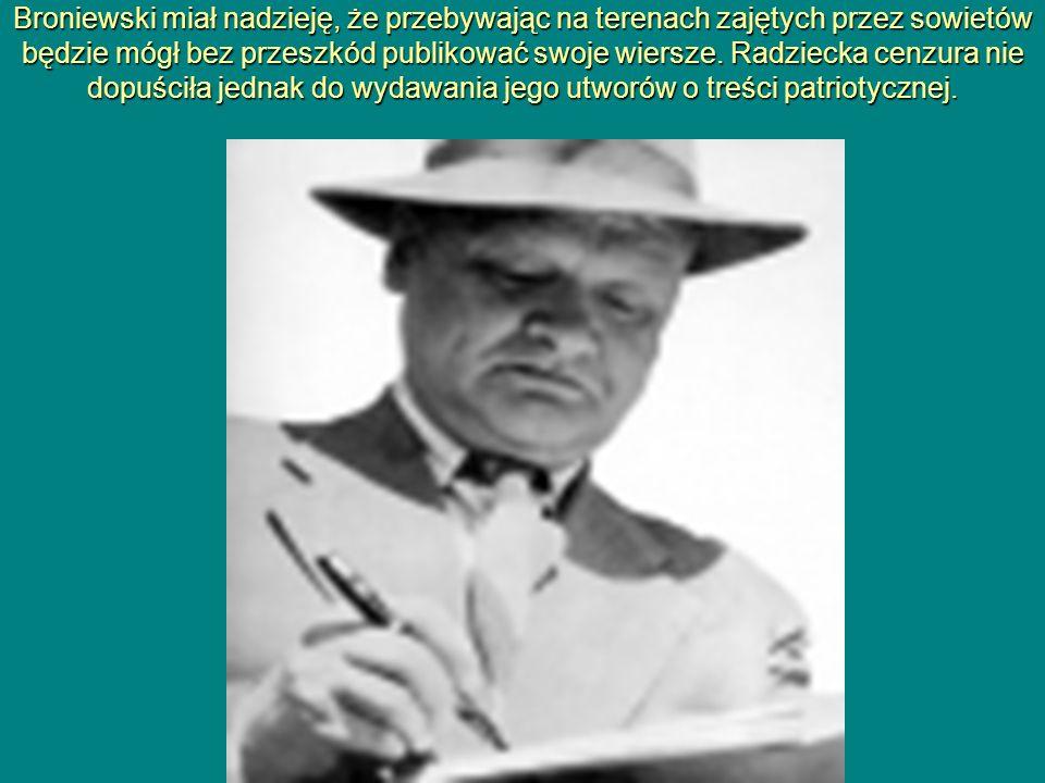 Broniewski miał nadzieję, że przebywając na terenach zajętych przez sowietów będzie mógł bez przeszkód publikować swoje wiersze. Radziecka cenzura nie