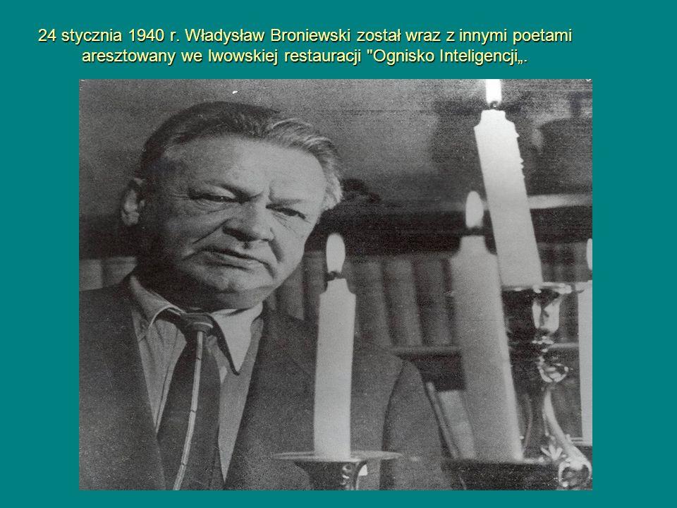 24 stycznia 1940 r. Władysław Broniewski został wraz z innymi poetami aresztowany we lwowskiej restauracji
