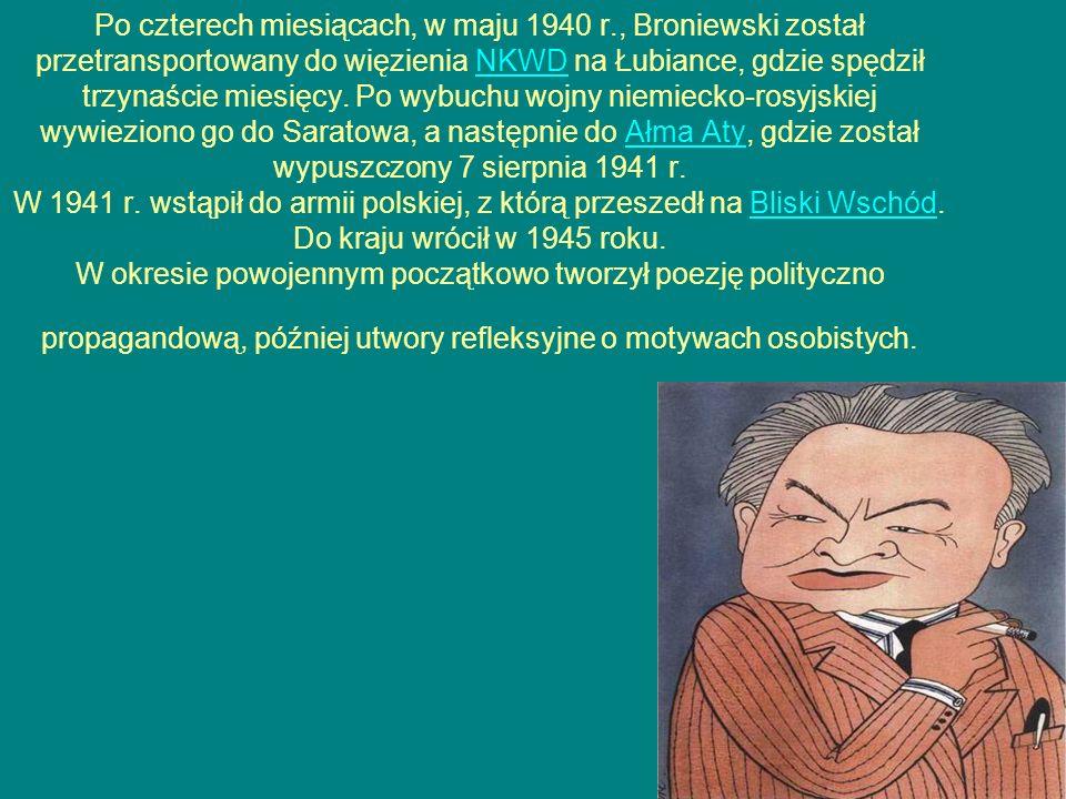 Po czterech miesiącach, w maju 1940 r., Broniewski został przetransportowany do więzienia NKWD na Łubiance, gdzie spędził trzynaście miesięcy. Po wybu
