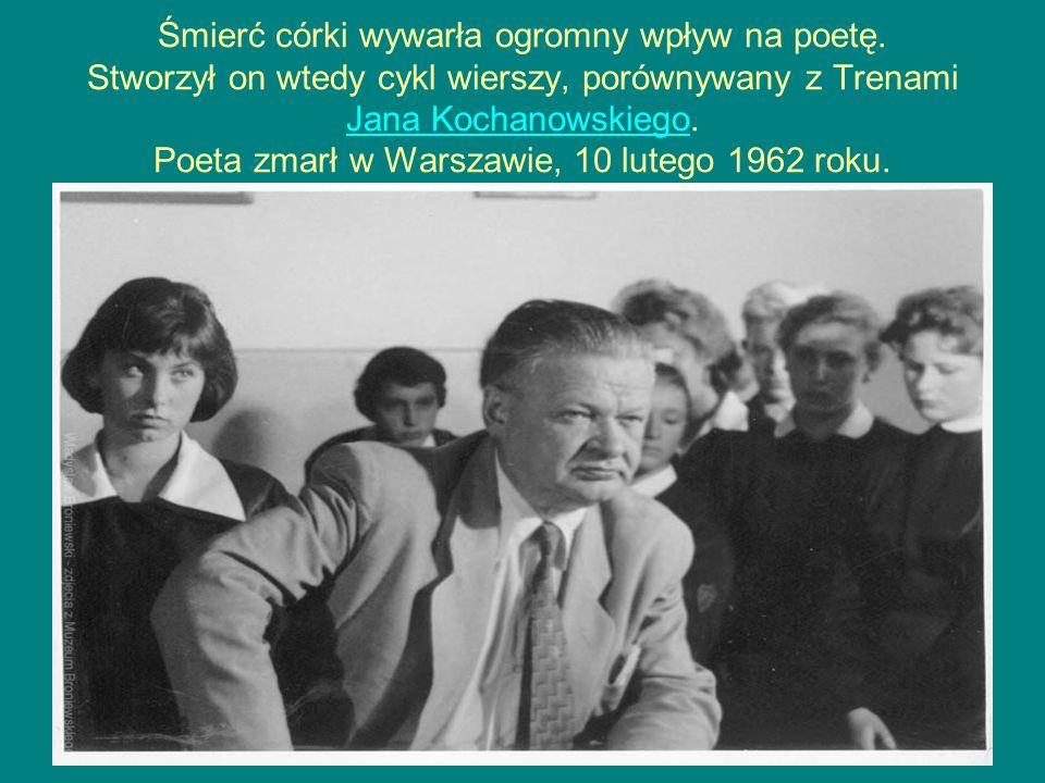 Śmierć córki wywarła ogromny wpływ na poetę. Stworzył on wtedy cykl wierszy, porównywany z Trenami Jana Kochanowskiego. Poeta zmarł w Warszawie, 10 lu