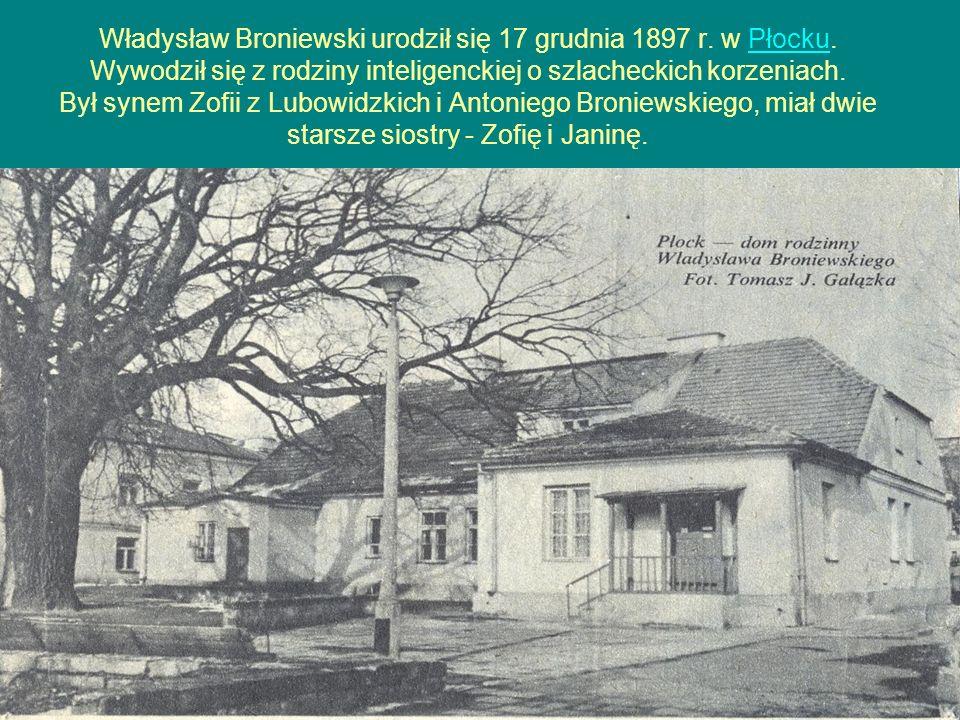 Władysław Broniewski urodził się 17 grudnia 1897 r. w Płocku. Wywodził się z rodziny inteligenckiej o szlacheckich korzeniach. Był synem Zofii z Lubow
