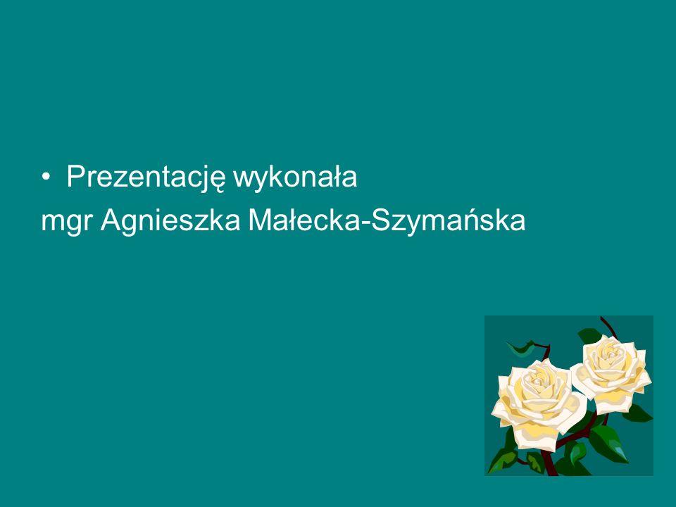 Prezentację wykonała mgr Agnieszka Małecka-Szymańska