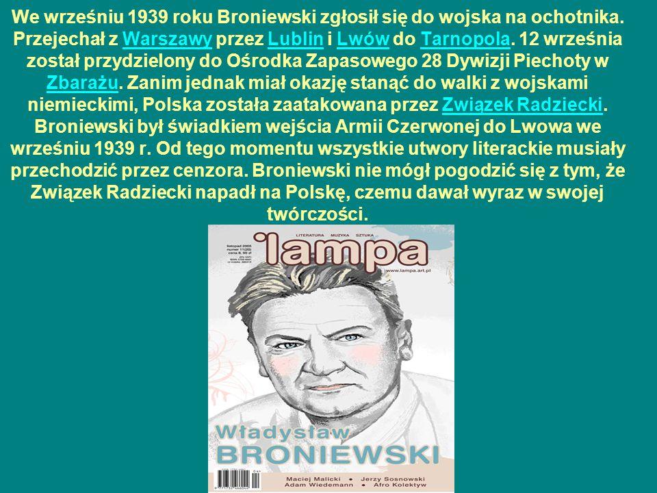 We wrześniu 1939 roku Broniewski zgłosił się do wojska na ochotnika. Przejechał z Warszawy przez Lublin i Lwów do Tarnopola. 12 września został przydz