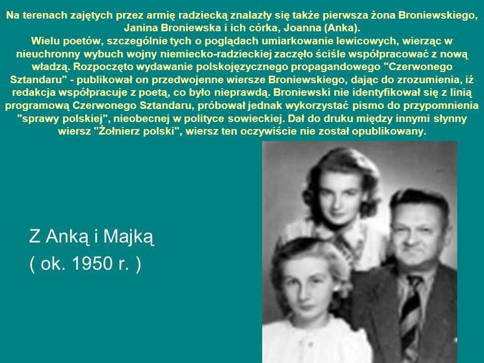 Na terenach zajętych przez armię radziecką znalazły się także pierwsza żona Broniewskiego, Janina Broniewska i ich córka, Joanna (Anka). Wielu poetów,