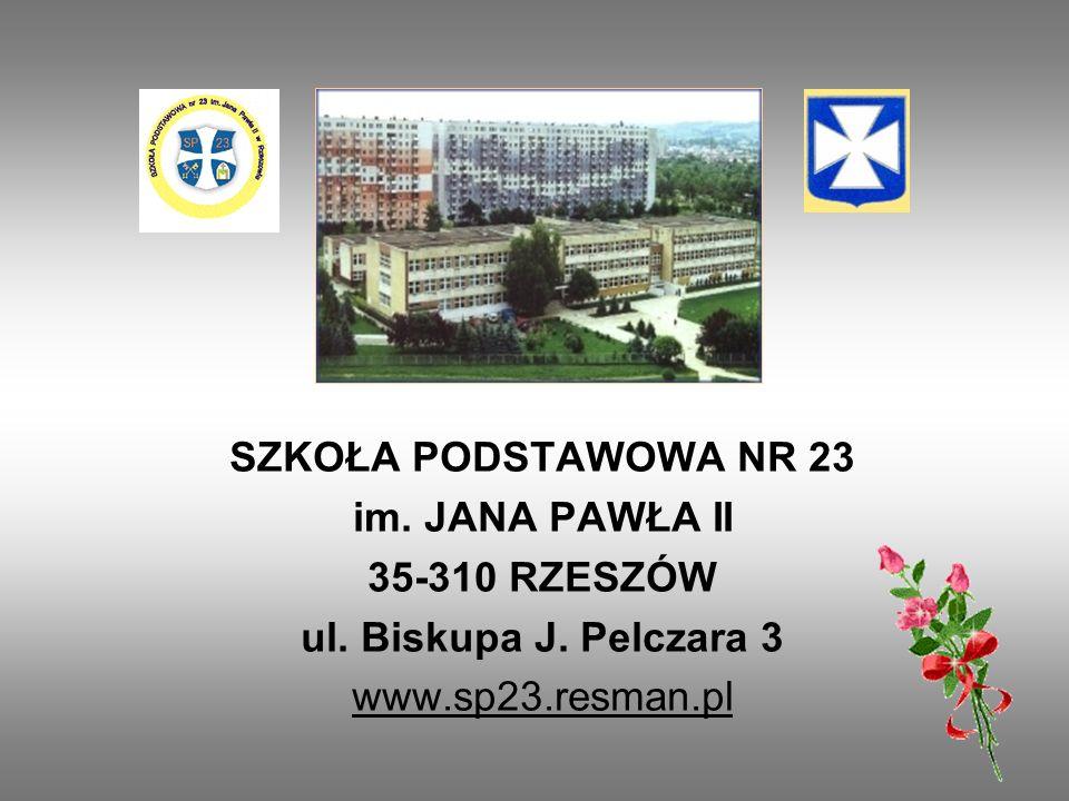 SZKOŁA PODSTAWOWA NR 23 im. JANA PAWŁA II 35-310 RZESZÓW ul. Biskupa J. Pelczara 3 www.sp23.resman.pl