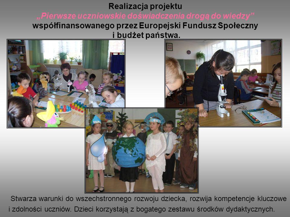 Realizacja projektu Pierwsze uczniowskie doświadczenia drogą do wiedzy współfinansowanego przez Europejski Fundusz Społeczny i budżet państwa. Stwarza