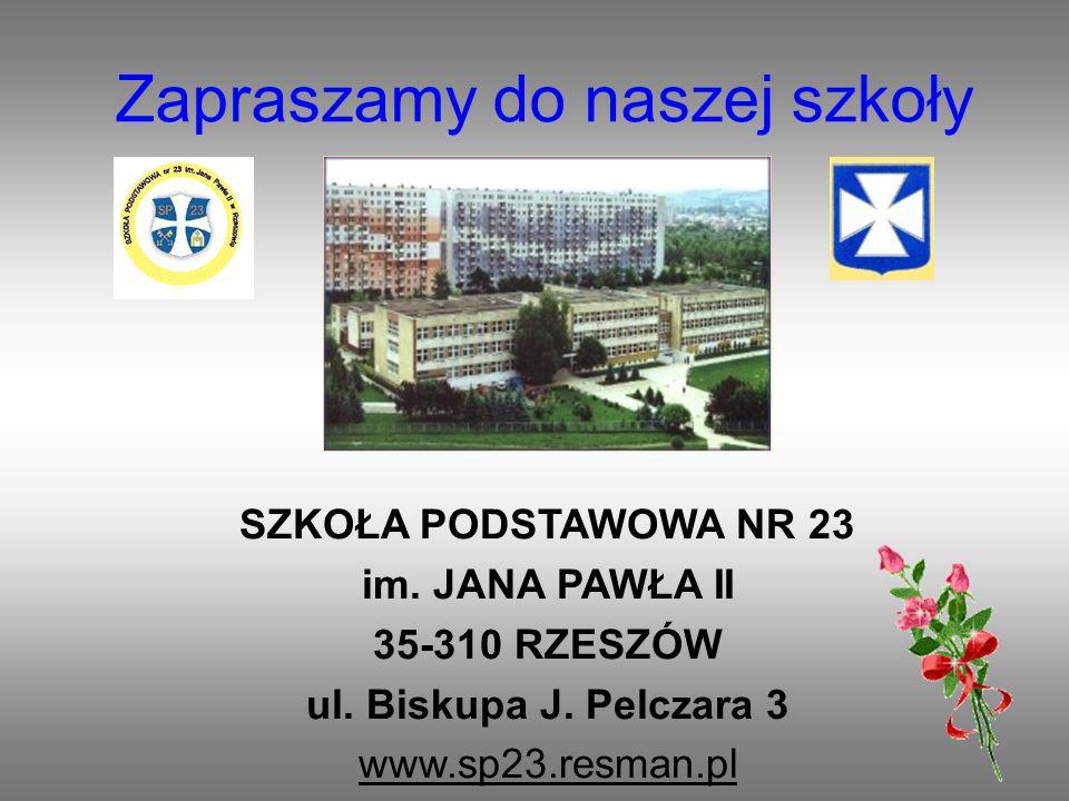 Zapraszamy do naszej szkoły SZKOŁA PODSTAWOWA NR 23 im. JANA PAWŁA II 35-310 RZESZÓW ul. Biskupa J. Pelczara 3 www.sp23.resman.pl