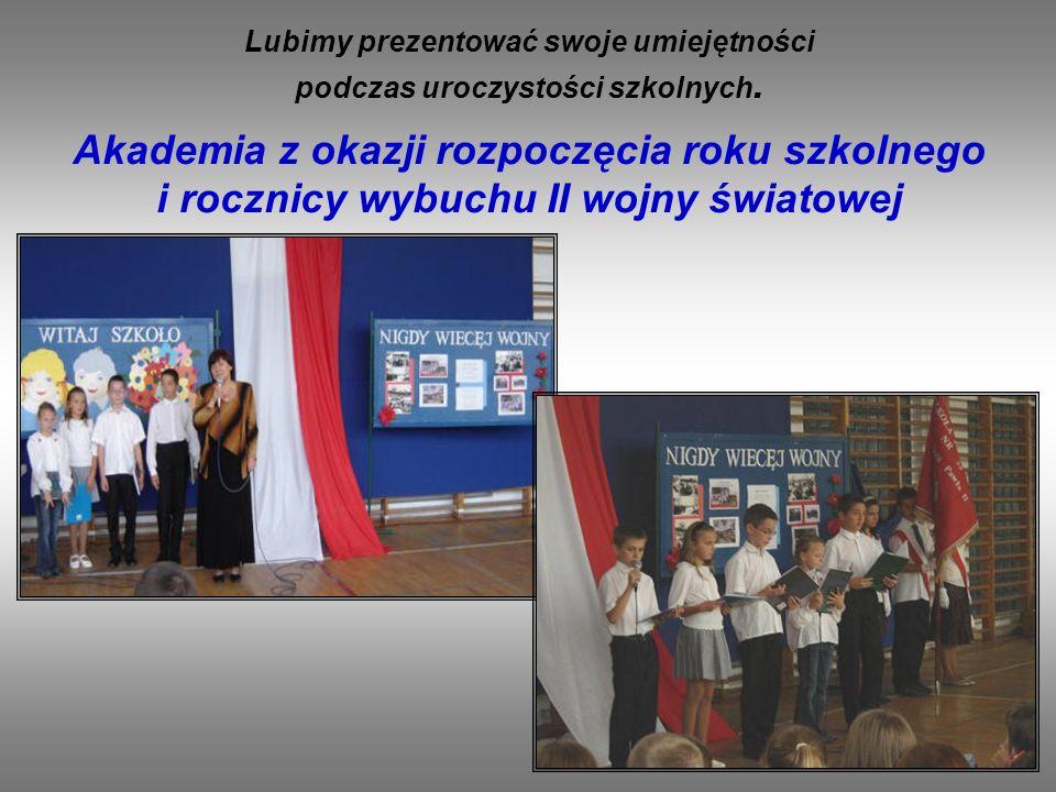 Lubimy prezentować swoje umiejętności podczas uroczystości szkolnych. Akademia z okazji rozpoczęcia roku szkolnego i rocznicy wybuchu II wojny światow