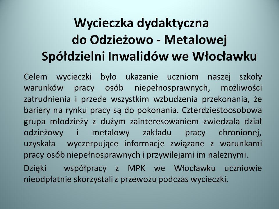 Wycieczka dydaktyczna do Odzieżowo - Metalowej Spółdzielni Inwalidów we Włocławku Celem wycieczki było ukazanie uczniom naszej szkoły warunków pracy o