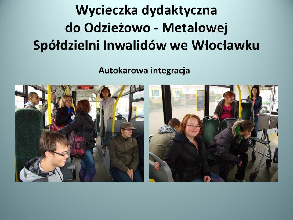 Wycieczka dydaktyczna do Odzieżowo - Metalowej Spółdzielni Inwalidów we Włocławku Autokarowa integracja