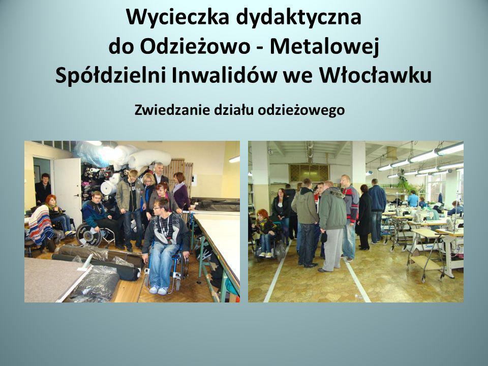 Wycieczka dydaktyczna do Odzieżowo - Metalowej Spółdzielni Inwalidów we Włocławku Zwiedzanie działu odzieżowego