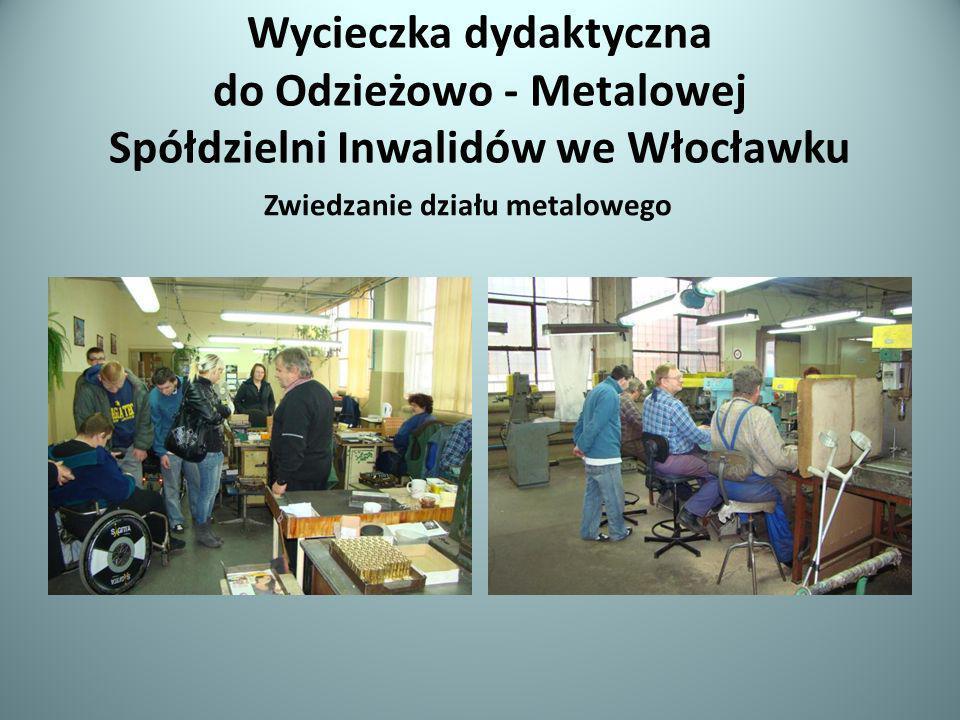 Wycieczka dydaktyczna do Odzieżowo - Metalowej Spółdzielni Inwalidów we Włocławku Zwiedzanie działu metalowego