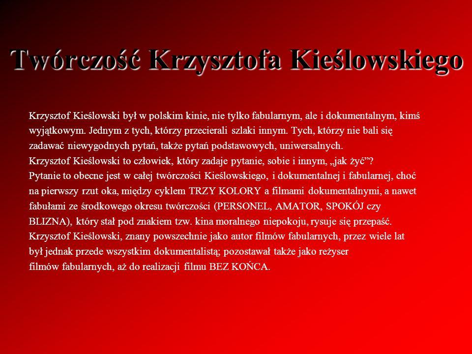 Twórczość Krzysztofa Kieślowskiego Krzysztof Kieślowski był w polskim kinie, nie tylko fabularnym, ale i dokumentalnym, kimś wyjątkowym. Jednym z tych