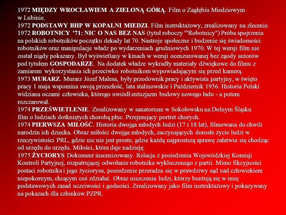 1972 MIĘDZY WROCŁAWIEM A ZIELONĄ GÓRĄ. Film o Zagłębiu Miedziowym w Lubinie. 1972 PODSTAWY BHP W KOPALNI MIEDZI. Film instruktażowy, zrealizowany na z