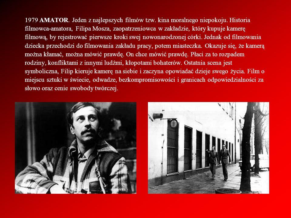 1979 AMATOR. Jeden z najlepszych filmów tzw. kina moralnego niepokoju. Historia filmowca-amatora, Filipa Mosza, zaopatrzeniowca w zakładzie, który kup