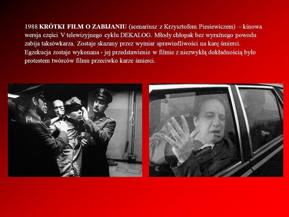 1988 KRÓTKI FILM O ZABIJANIU (scenariusz z Krzysztofem Piesiewiczem) – kinowa wersja części V telewizyjnego cyklu DEKALOG. Młody chłopak bez wyraźnego