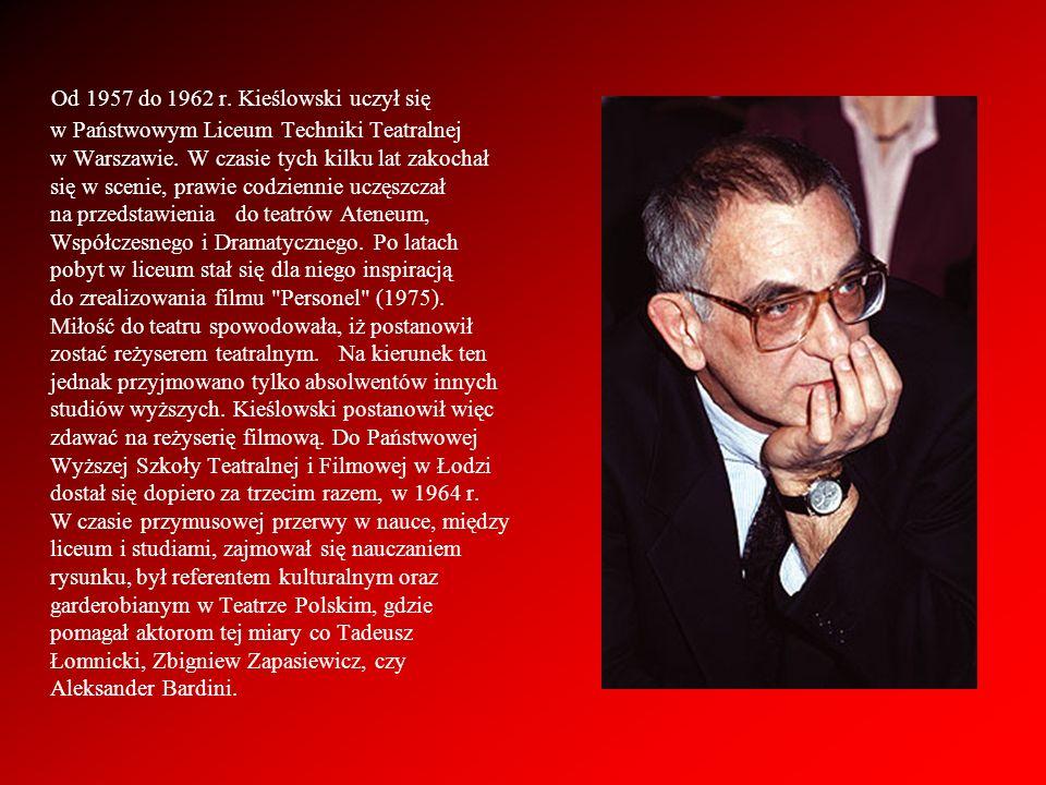 Od 1957 do 1962 r. Kieślowski uczył się w Państwowym Liceum Techniki Teatralnej w Warszawie. W czasie tych kilku lat zakochał się w scenie, prawie cod