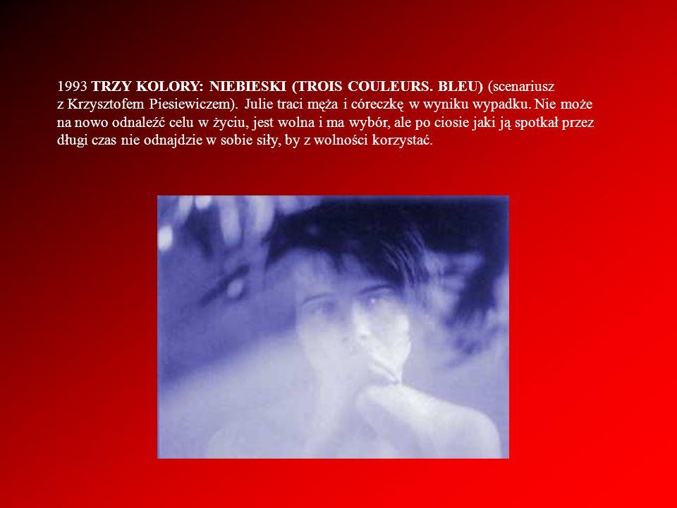 1993 TRZY KOLORY: NIEBIESKI (TROIS COULEURS. BLEU) (scenariusz z Krzysztofem Piesiewiczem). Julie traci męża i córeczkę w wyniku wypadku. Nie może na