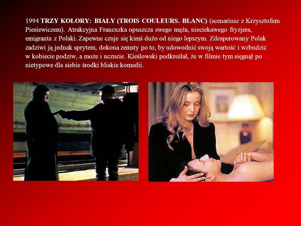 1994 TRZY KOLORY: BIAŁY (TROIS COULEURS. BLANC) (scenariusz z Krzysztofem Piesiewiczem). Atrakcyjna Francuzka opuszcza swego męża, nieciekawego fryzje