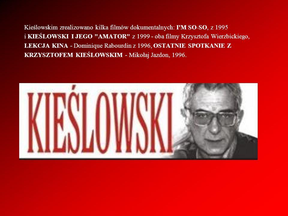Kieślowskim zrealizowano kilka filmów dokumentalnych: I'M SO-SO, z 1995 i KIEŚLOWSKI I JEGO