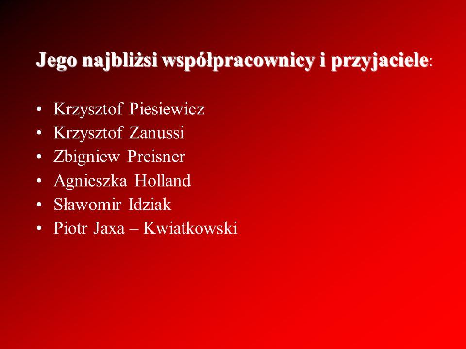 Jego najbliżsi współpracownicy i przyjaciele Jego najbliżsi współpracownicy i przyjaciele : Krzysztof Piesiewicz Krzysztof Zanussi Zbigniew Preisner A