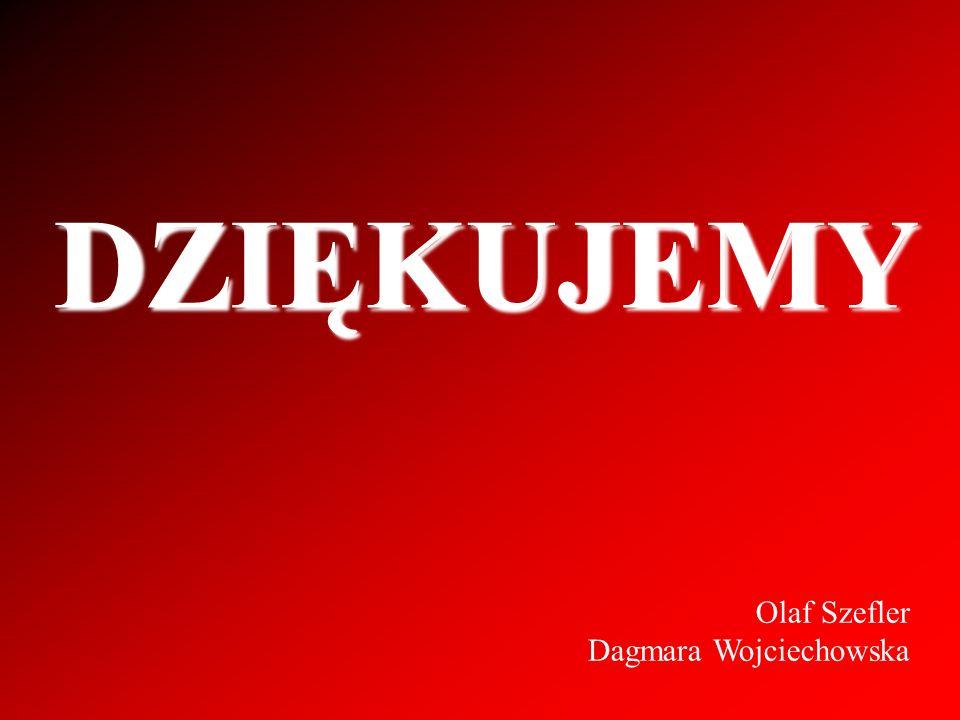 DZIĘKUJEMY Olaf Szefler Dagmara Wojciechowska