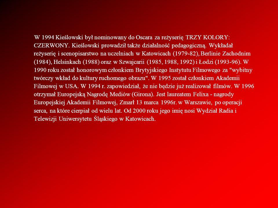 W 1994 Kieślowski był nominowany do Oscara za reżyserię TRZY KOLORY: CZERWONY. Kieślowski prowadził także działalność pedagogiczną. Wykładał reżyserię