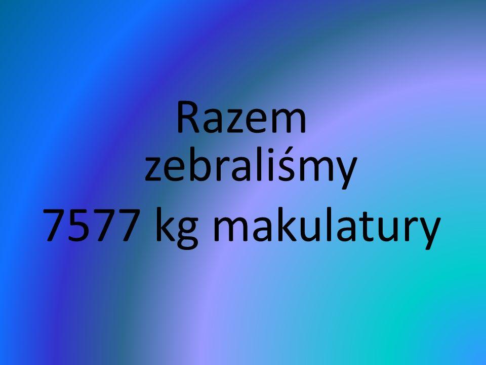 Razem zebraliśmy 7577 kg makulatury