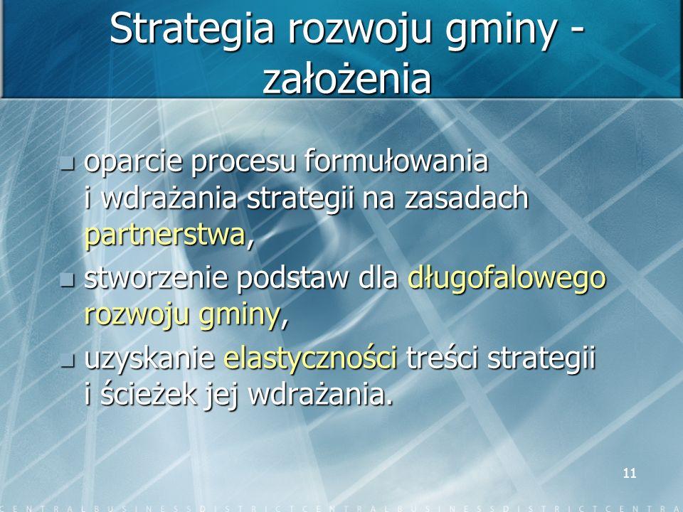 11 Strategia rozwoju gminy - założenia oparcie procesu formułowania i wdrażania strategii na zasadach partnerstwa, oparcie procesu formułowania i wdra