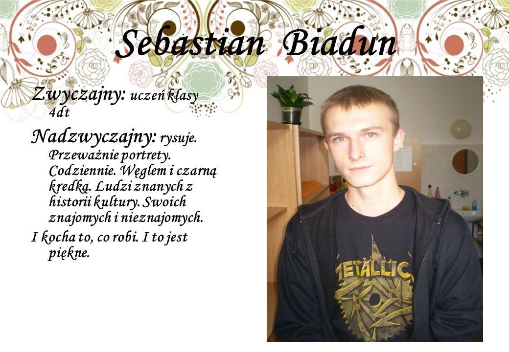 Sebastian Biadun Zwyczajny: uczeń klasy 4dt Nadzwyczajny: rysuje.