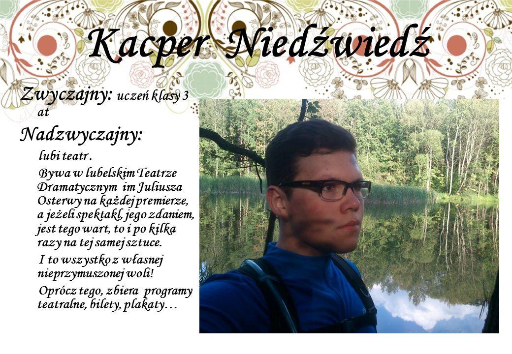 Kacper Niedźwiedź Zwyczajny: uczeń klasy 3 at Nadzwyczajny: lubi teatr.