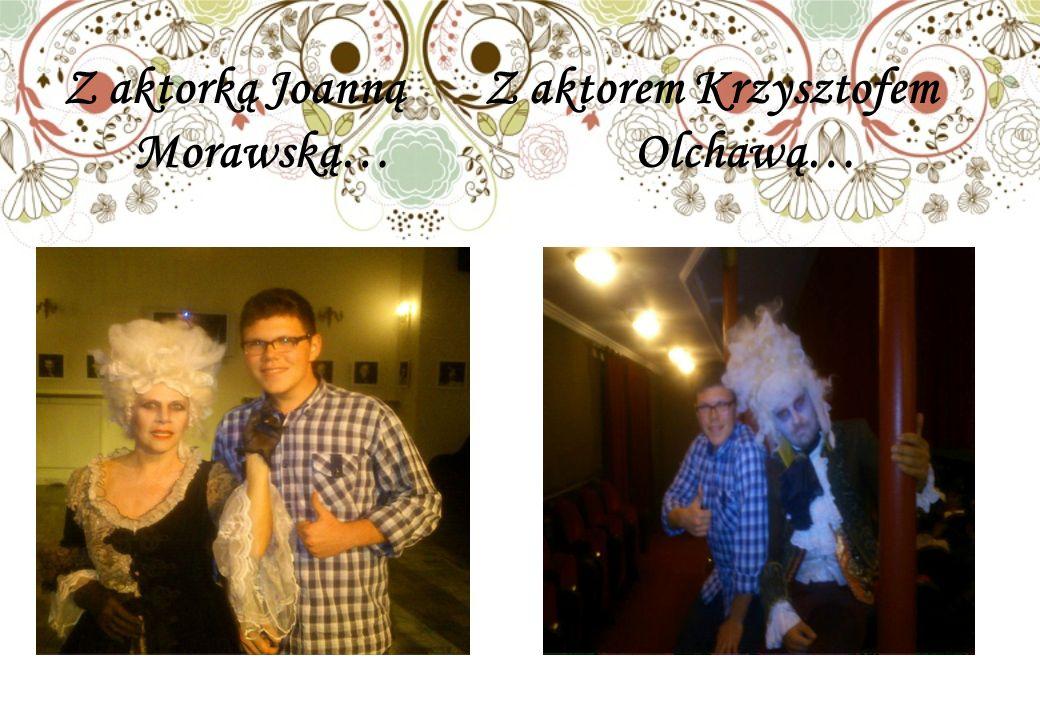 Z aktorką Joanną Z aktorem Krzysztofem Morawską… Olchawą…
