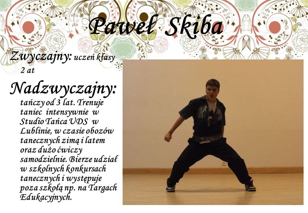 Paweł Skiba Zwyczajny: uczeń klasy 2 at Nadzwyczajny: tańczy od 3 lat.