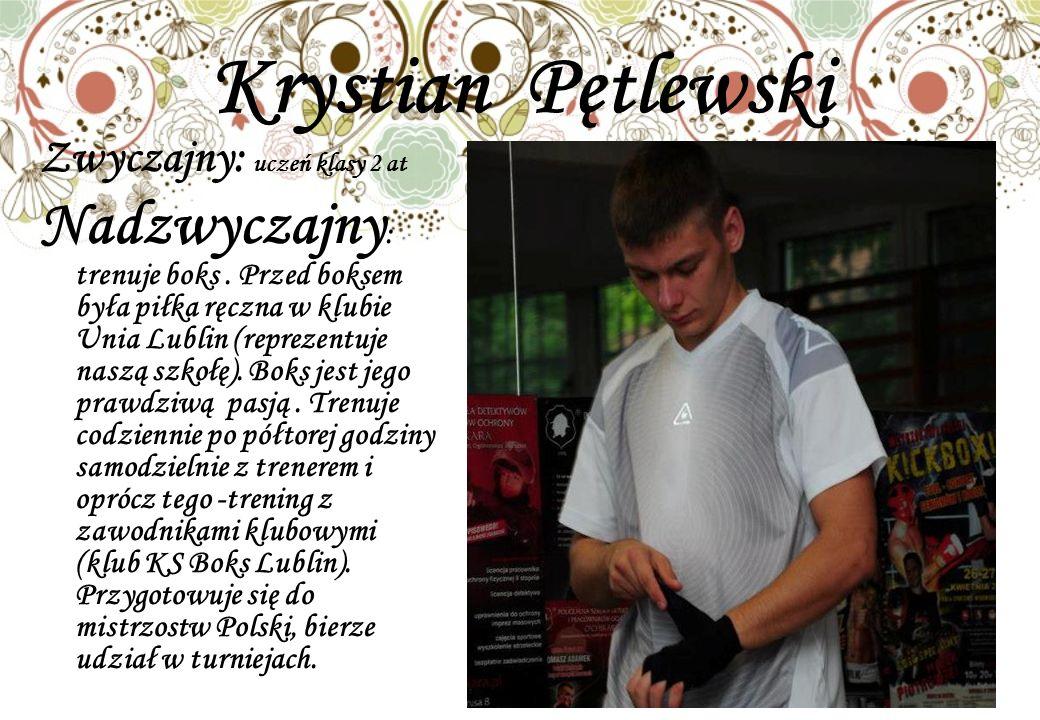 Krystian Pętlewski Zwyczajny: uczeń klasy 2 at Nadzwyczajny : trenuje boks.