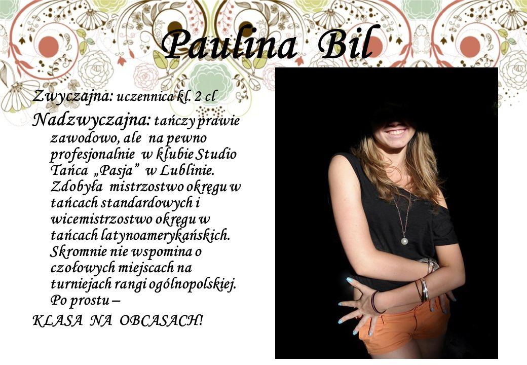 Paulina Bil Zwyczajna: uczennica kl.