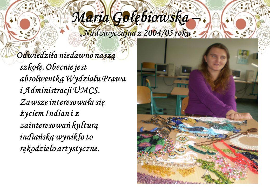 Maria Gołębiowska – Nadzwyczajna z 2004/05 roku Odwiedziła niedawno naszą szkołę.