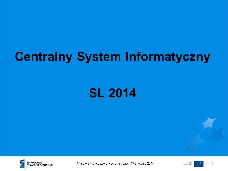 19 stycznia 2014Ministerstwo Rozwoju Regionalnego - 1 Centralny System Informatyczny SL 2014