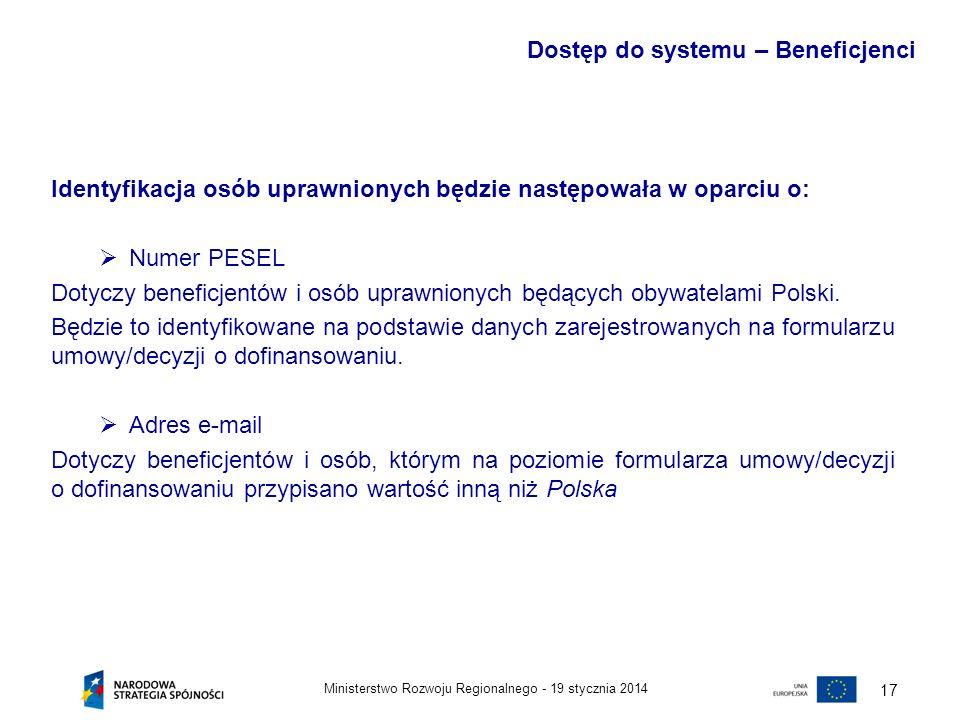 19 stycznia 2014Ministerstwo Rozwoju Regionalnego - 17 Identyfikacja osób uprawnionych będzie następowała w oparciu o: Numer PESEL Dotyczy beneficjent