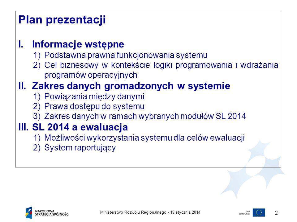 19 stycznia 2014Ministerstwo Rozwoju Regionalnego - 2 Plan prezentacji I. Informacje wstępne 1)Podstawna prawna funkcjonowania systemu 2)Cel biznesowy