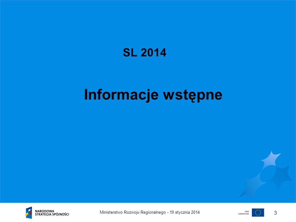 19 stycznia 2014Ministerstwo Rozwoju Regionalnego - 4 Perspektywa finansowa 2014-2020 - podstawa prawna Zgodnie z postanowieniami art.