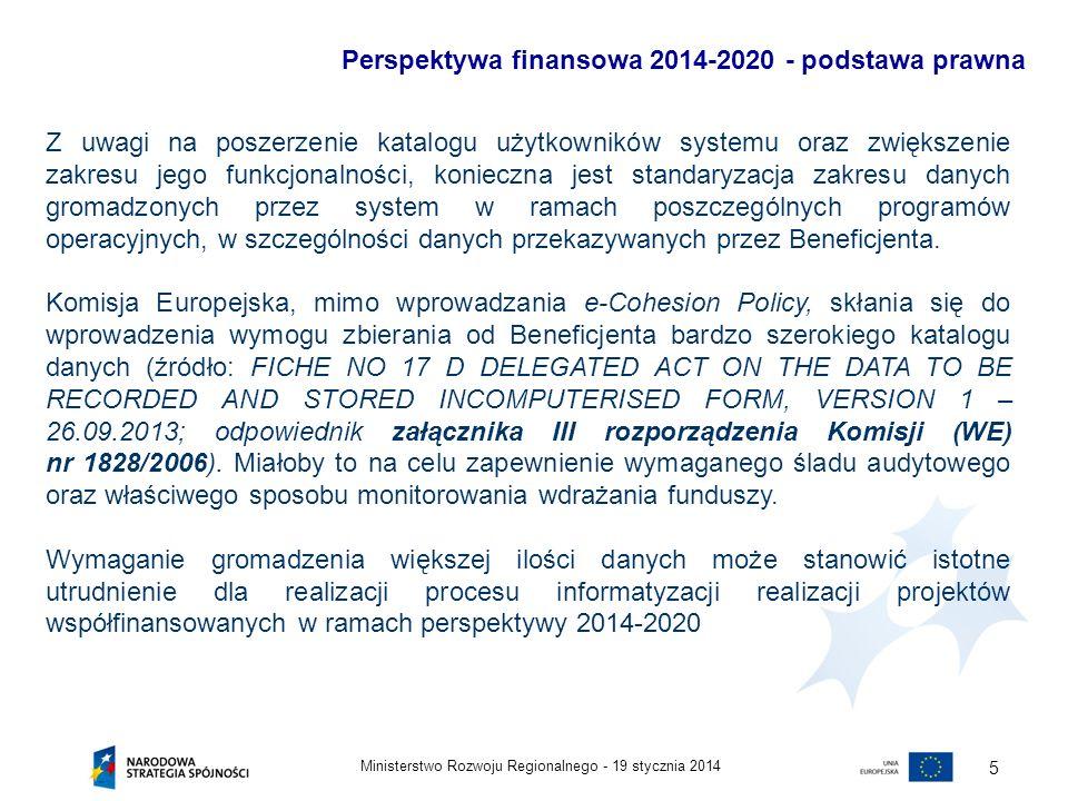 19 stycznia 2014Ministerstwo Rozwoju Regionalnego - 5 Perspektywa finansowa 2014-2020 - podstawa prawna Z uwagi na poszerzenie katalogu użytkowników s