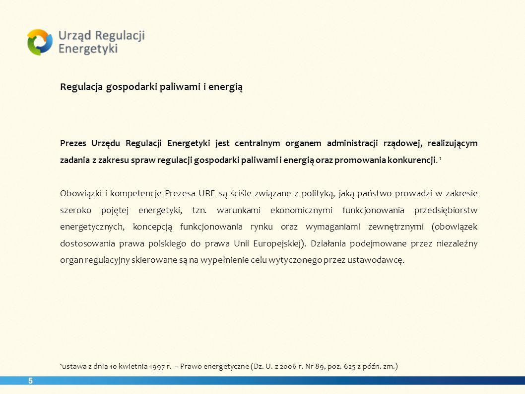5 Regulacja gospodarki paliwami i energią Prezes Urzędu Regulacji Energetyki jest centralnym organem administracji rządowej, realizującym zadania z za